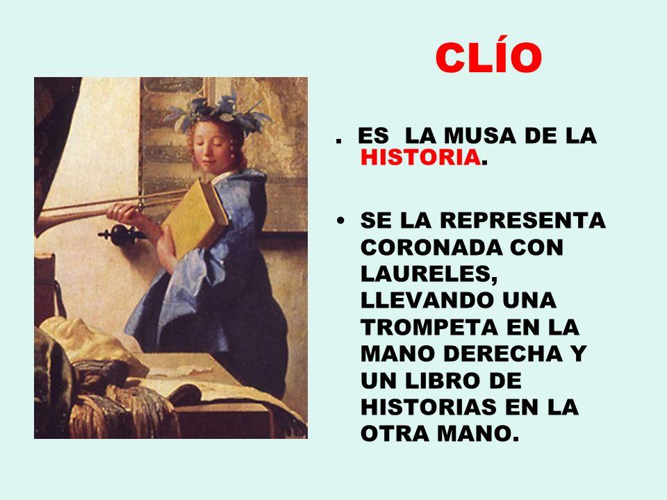 CLÍO. ES LA MUSA DE LA HISTORIA. SE LA REPRESENTA CORONADA CON LAURELES, LLEVANDO UNA TROMPETA EN LA MANO DERECHA Y UN LIBRO DE HISTORIAS EN LA OTRA M