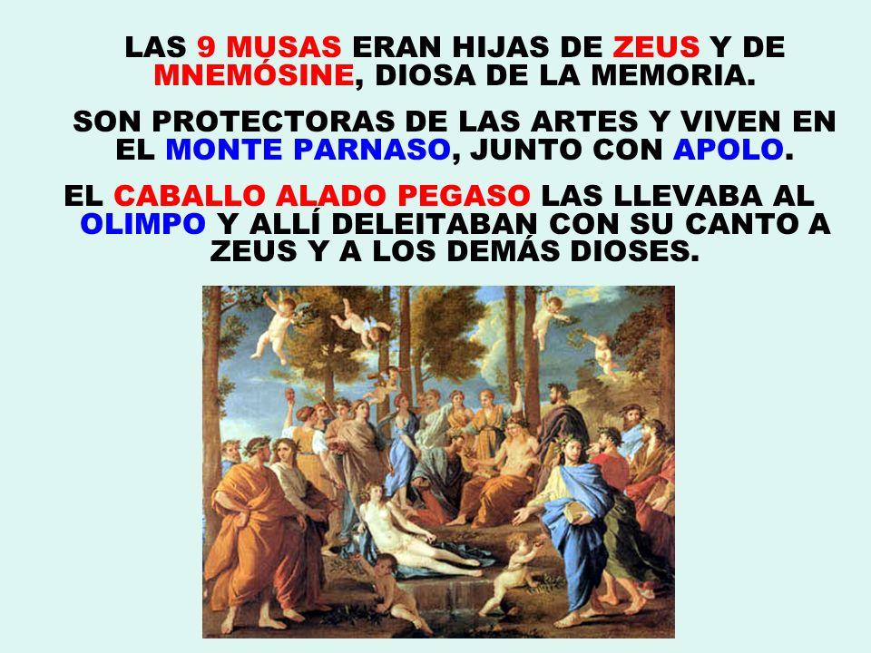 LAS 9 MUSAS ERAN HIJAS DE ZEUS Y DE MNEMÓSINE, DIOSA DE LA MEMORIA. SON PROTECTORAS DE LAS ARTES Y VIVEN EN EL MONTE PARNASO, JUNTO CON APOLO. EL CABA