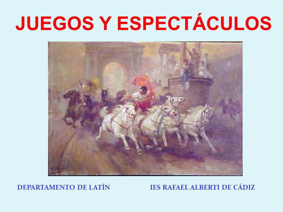 DEPARTAMENTO DE LATÍN IES RAFAEL ALBERTI DE CÁDIZ JUEGOS Y ESPECTÁCULOS