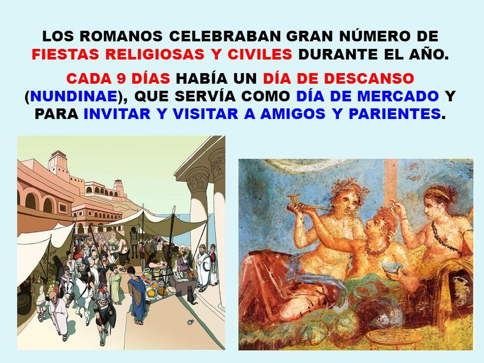 LOS ROMANOS CELEBRABAN GRAN NÚMERO DE FIESTAS RELIGIOSAS Y CIVILES DURANTE EL AÑO. CADA 9 DÍAS HABÍA UN DÍA DE DESCANSO (NUNDINAE), QUE SERVÍA COMO DÍ