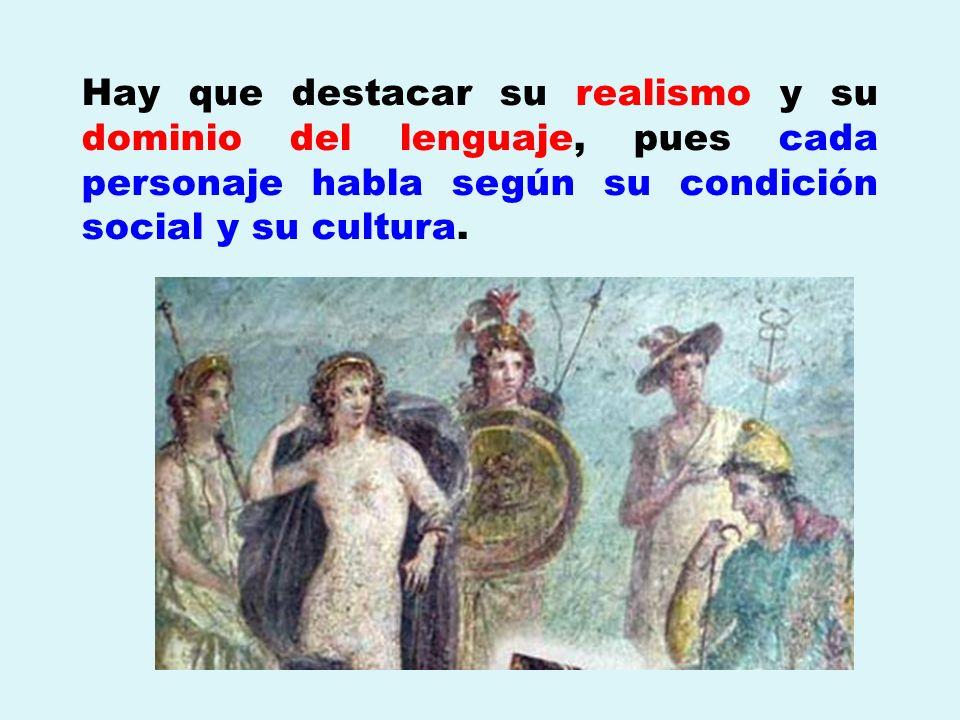 Hay que destacar su realismo y su dominio del lenguaje, pues cada personaje habla según su condición social y su cultura.