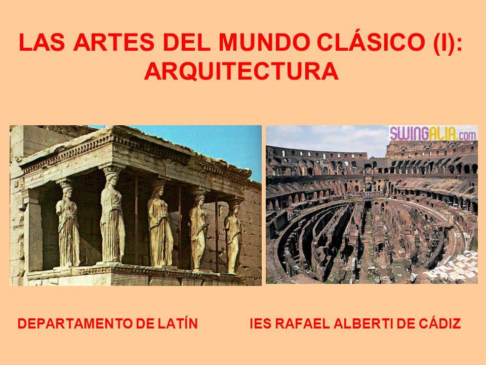 LAS ARTES DEL MUNDO CLÁSICO (I): ARQUITECTURA DEPARTAMENTO DE LATÍN IES RAFAEL ALBERTI DE CÁDIZ