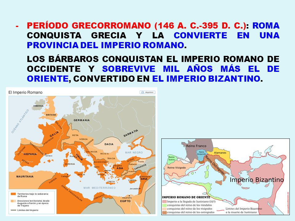 -PERÍODO GRECORROMANO (146 A. C.-395 D. C.): ROMA CONQUISTA GRECIA Y LA CONVIERTE EN UNA PROVINCIA DEL IMPERIO ROMANO. LOS BÁRBAROS CONQUISTAN EL IMPE