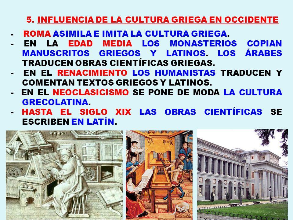 5. INFLUENCIA DE LA CULTURA GRIEGA EN OCCIDENTE - ROMA ASIMILA E IMITA LA CULTURA GRIEGA. - EN LA EDAD MEDIA LOS MONASTERIOS COPIAN MANUSCRITOS GRIEGO