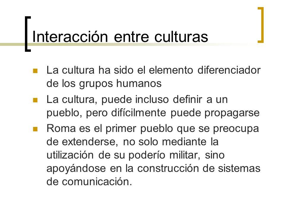 Interacción entre culturas La cultura ha sido el elemento diferenciador de los grupos humanos La cultura, puede incluso definir a un pueblo, pero difí