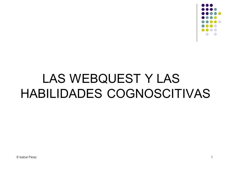 LAS WEBQUEST Y LAS HABILIDADES COGNOSCITIVAS © Isabel Pérez1
