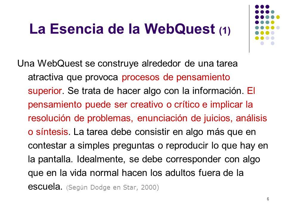 6 Una WebQuest se construye alrededor de una tarea atractiva que provoca procesos de pensamiento superior. Se trata de hacer algo con la información.