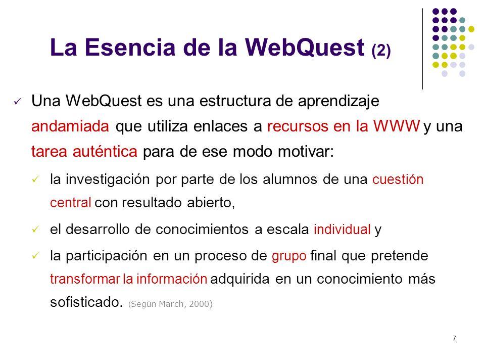 7 Una WebQuest es una estructura de aprendizaje andamiada que utiliza enlaces a recursos en la WWW y una tarea auténtica para de ese modo motivar: la