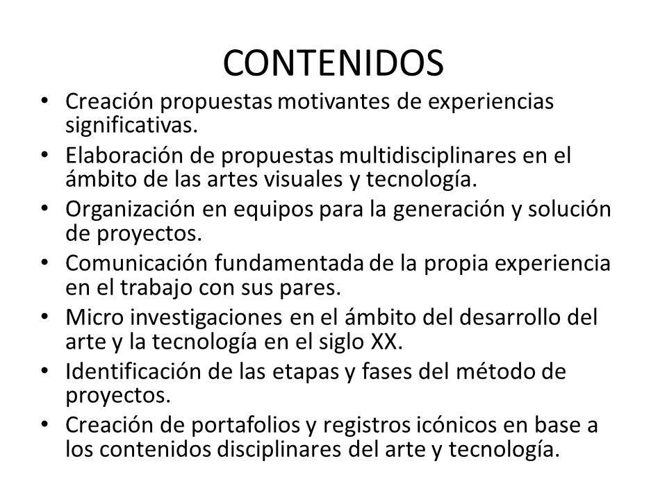 CONTENIDOS Creación propuestas motivantes de experiencias significativas. Elaboración de propuestas multidisciplinares en el ámbito de las artes visua