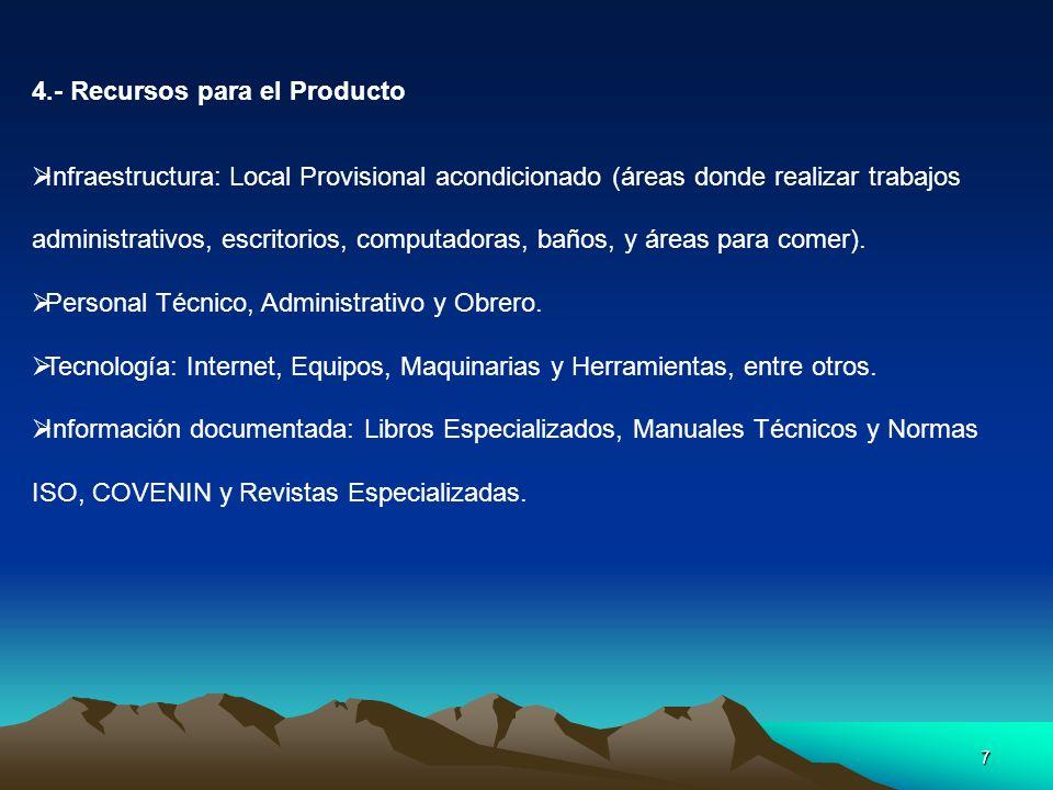 7 4.- Recursos para el Producto Infraestructura: Local Provisional acondicionado (áreas donde realizar trabajos administrativos, escritorios, computadoras, baños, y áreas para comer).