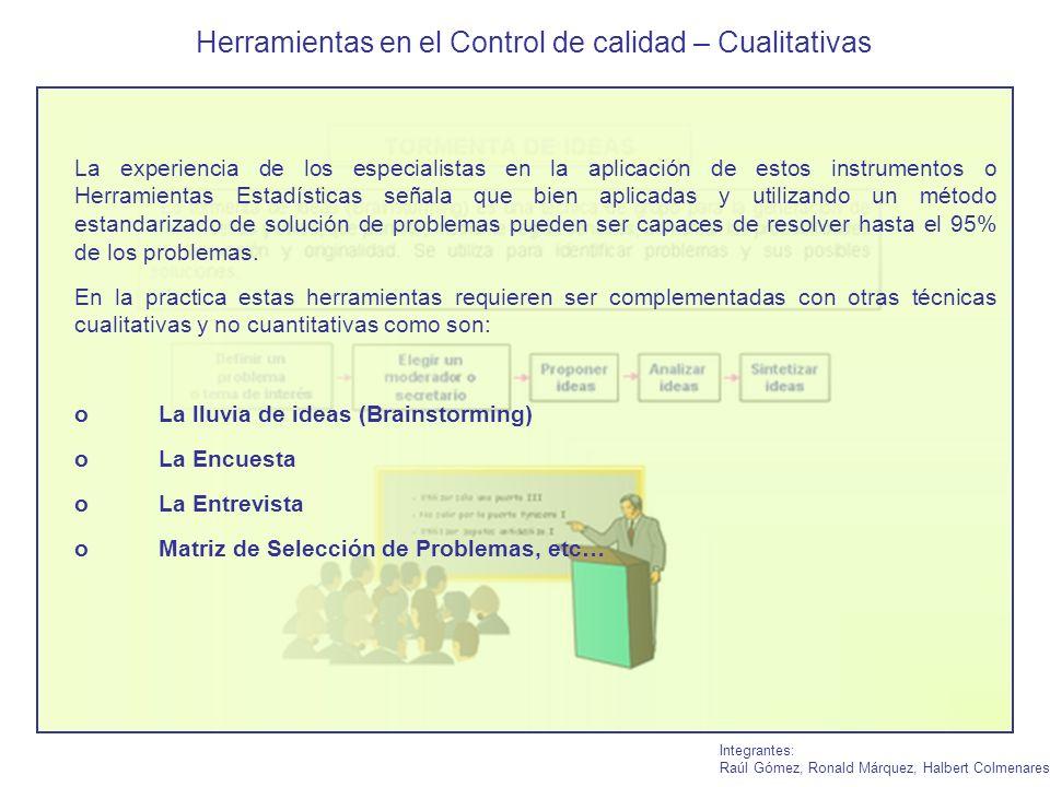 Herramientas en el Control de calidad – Cualitativas Integrantes: Raúl Gómez, Ronald Márquez, Halbert Colmenares La experiencia de los especialistas e