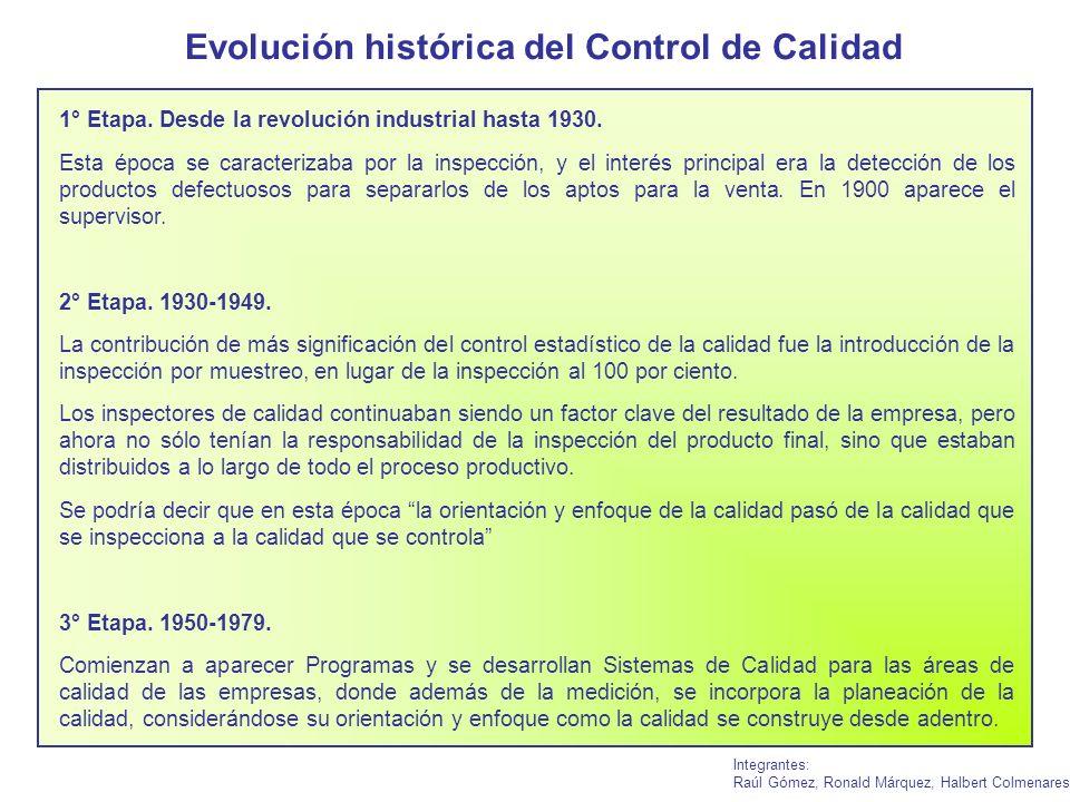 Evolución histórica del Control de Calidad Integrantes: Raúl Gómez, Ronald Márquez, Halbert Colmenares 1° Etapa. Desde la revolución industrial hasta