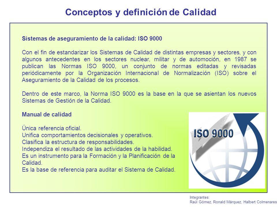 Conceptos y definición de Calidad Integrantes: Raúl Gómez, Ronald Márquez, Halbert Colmenares Sistemas de aseguramiento de la calidad: ISO 9000 Con el