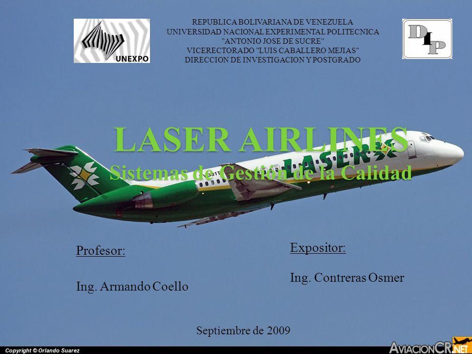 LASER AIRLINES Sistemas de Gestión de la Calidad Expositor: Ing. Contreras Osmer REPUBLICA BOLIVARIANA DE VENEZUELA UNIVERSIDAD NACIONAL EXPERIMENTAL