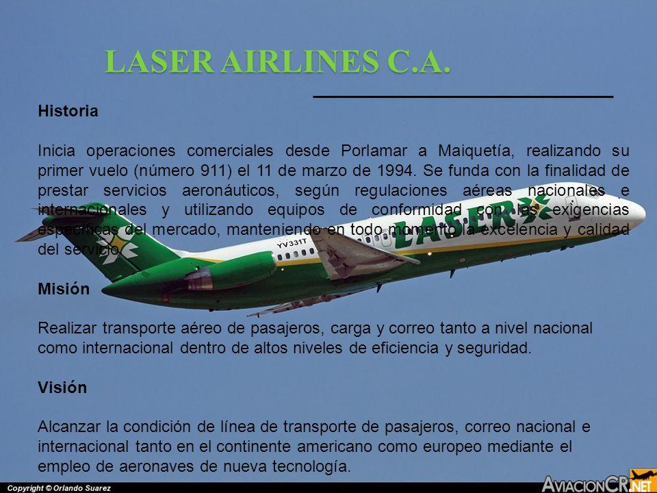 LASER AIRLINES C.A. Historia Inicia operaciones comerciales desde Porlamar a Maiquetía, realizando su primer vuelo (número 911) el 11 de marzo de 1994