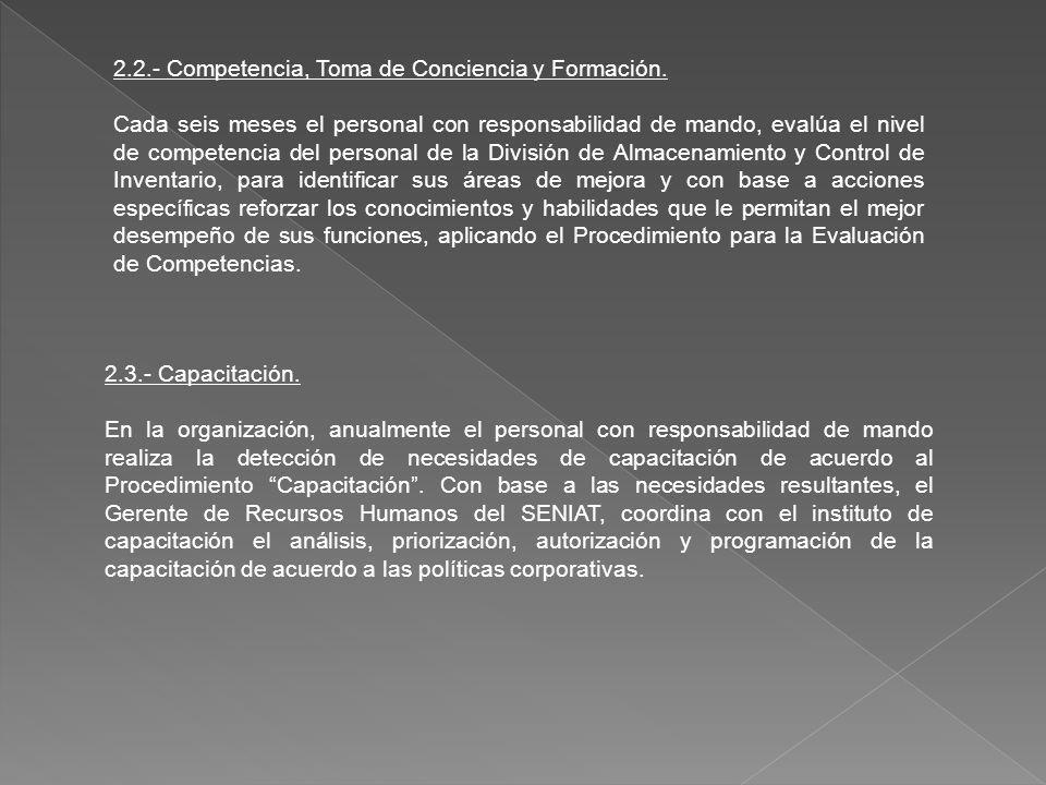 2.2.- Competencia, Toma de Conciencia y Formación. Cada seis meses el personal con responsabilidad de mando, evalúa el nivel de competencia del person