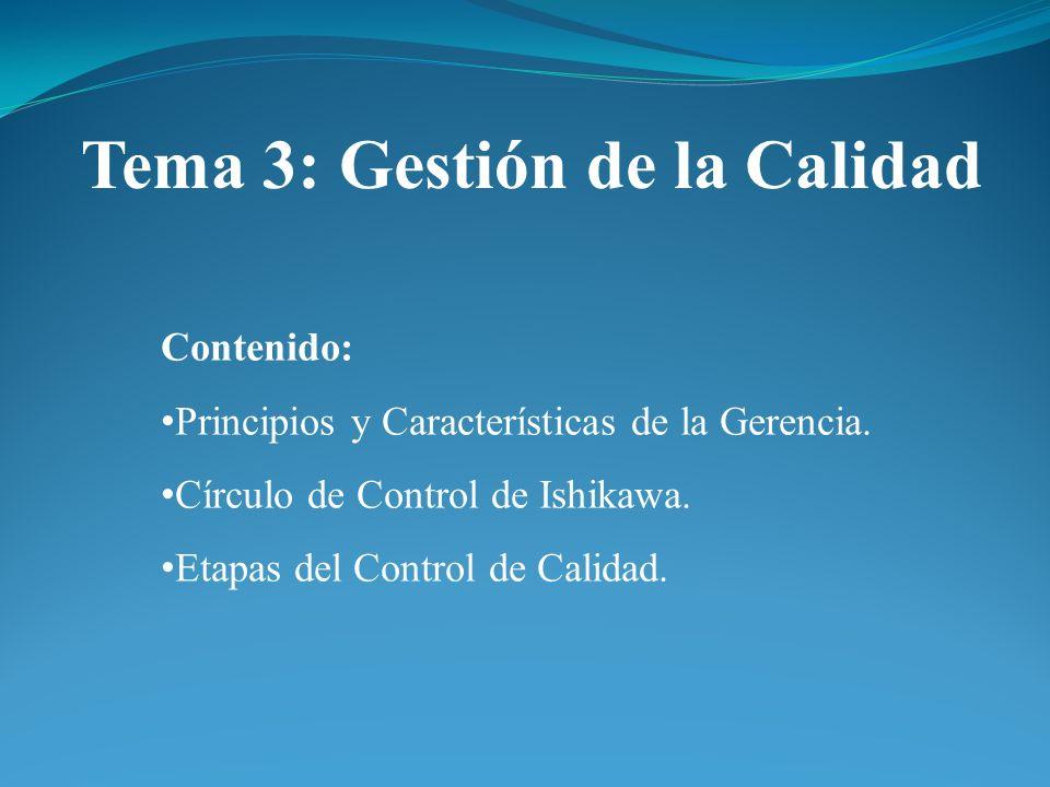 Contenido: Principios y Características de la Gerencia. Círculo de Control de Ishikawa. Etapas del Control de Calidad. Tema 3: Gestión de la Calidad