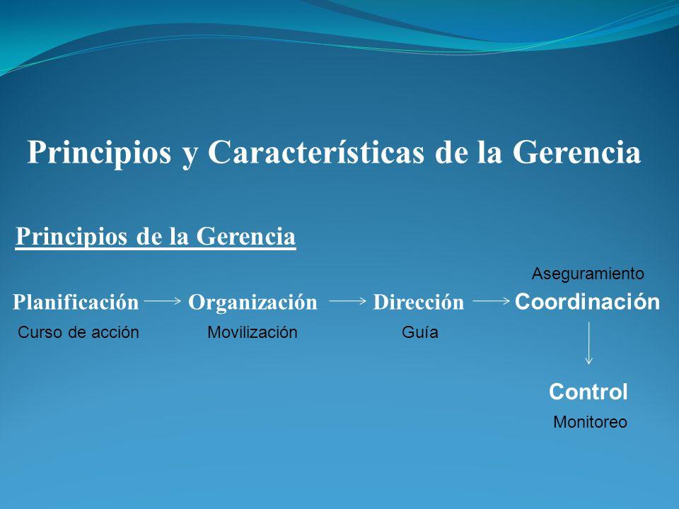 PlanificaciónOrganizaciónDirección Coordinación Control Principios y Características de la Gerencia Principios de la Gerencia Curso de acciónMovilizac