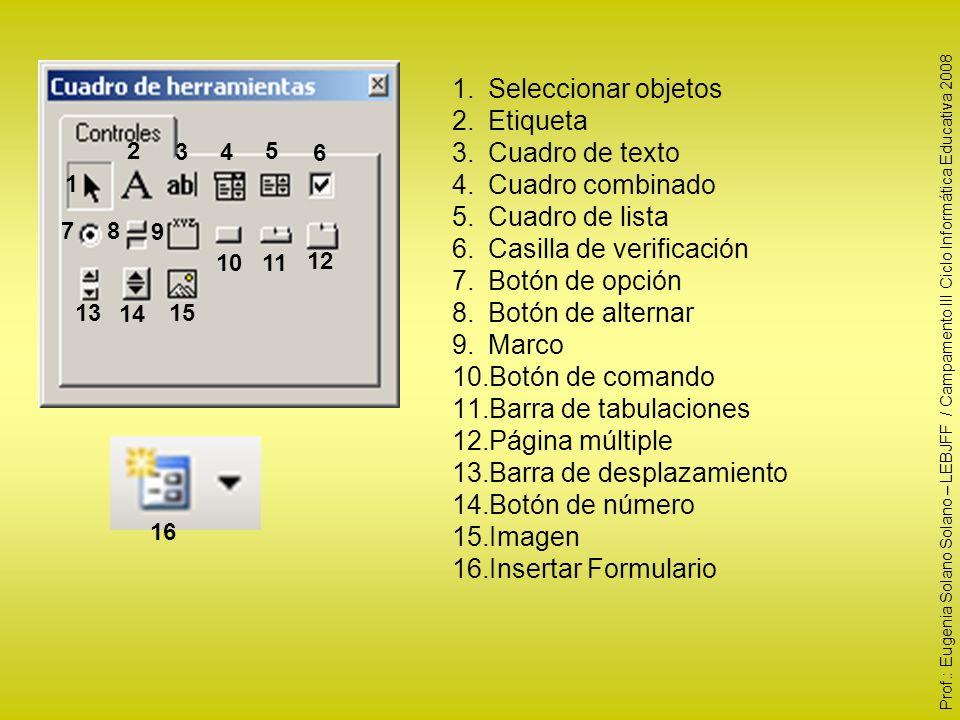 1 2 34 5 6 78 9 1011 12 13 14 15 1.Seleccionar objetos 2.Etiqueta 3.Cuadro de texto 4.Cuadro combinado 5.Cuadro de lista 6.Casilla de verificación 7.B
