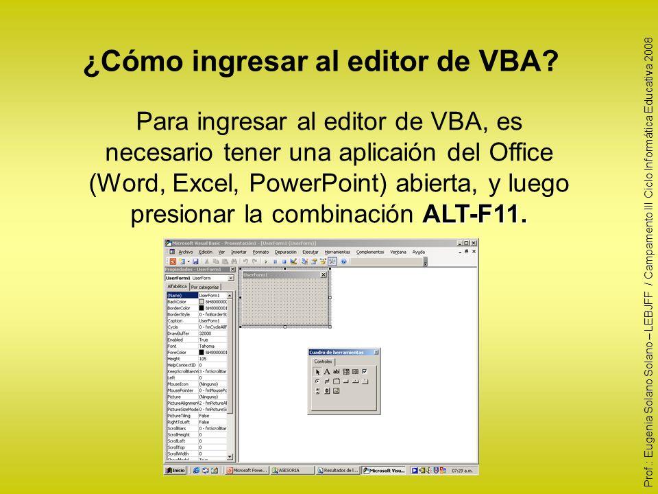 ¿Cómo ingresar al editor de VBA? ALT-F11. Para ingresar al editor de VBA, es necesario tener una aplicaión del Office (Word, Excel, PowerPoint) abiert