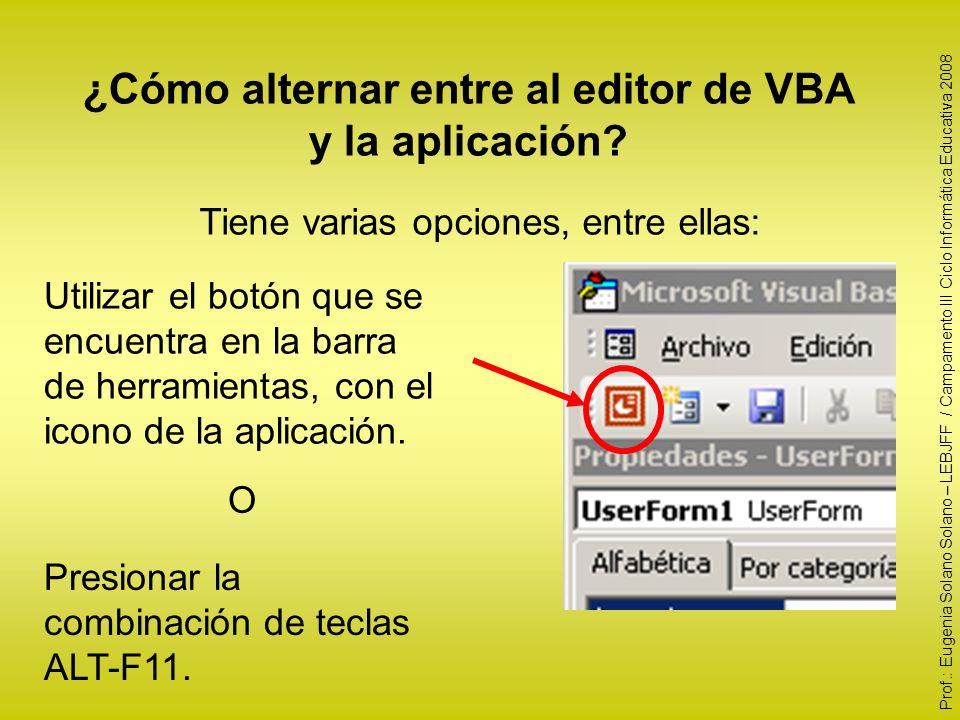 ¿Cómo alternar entre al editor de VBA y la aplicación? Tiene varias opciones, entre ellas: Utilizar el botón que se encuentra en la barra de herramien