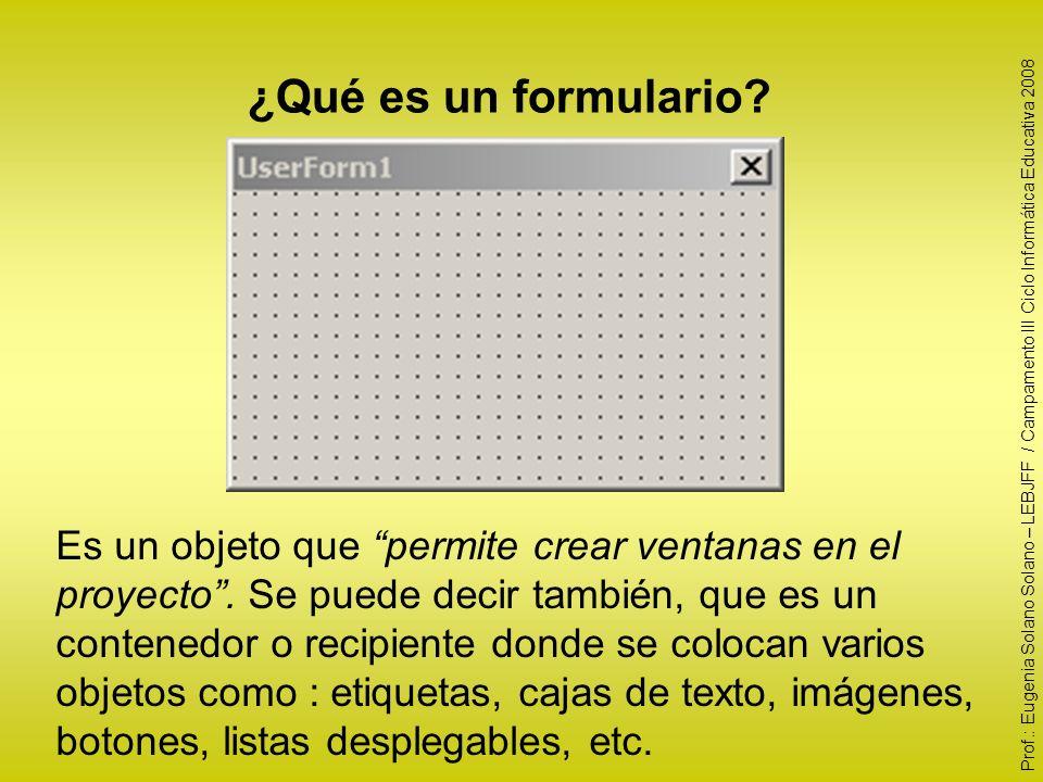 ¿Qué es un formulario? Es un objeto que permite crear ventanas en el proyecto. Se puede decir también, que es un contenedor o recipiente donde se colo