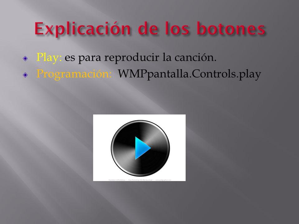 Pause: para pausar la canción. Programación: WMPpantalla.Controls.pause