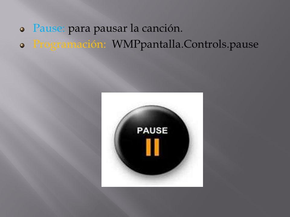 Stop: devuelve la canción al inicio. Programación: WMPpantalla.Controls.stop