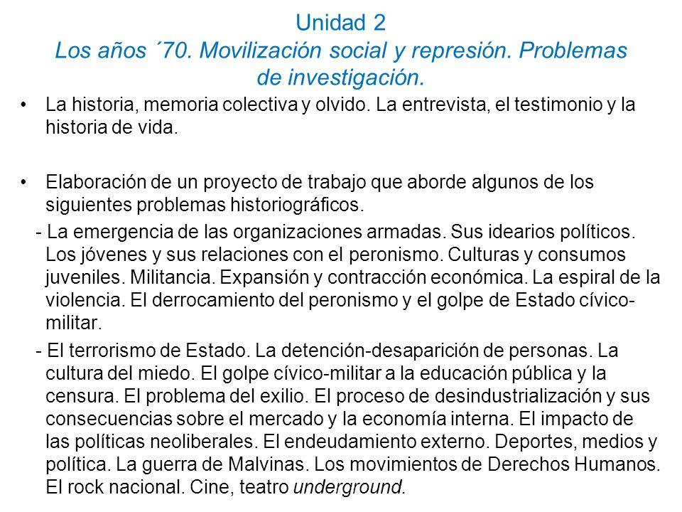Unidad 2 Los años ´70. Movilización social y represión. Problemas de investigación. La historia, memoria colectiva y olvido. La entrevista, el testimo