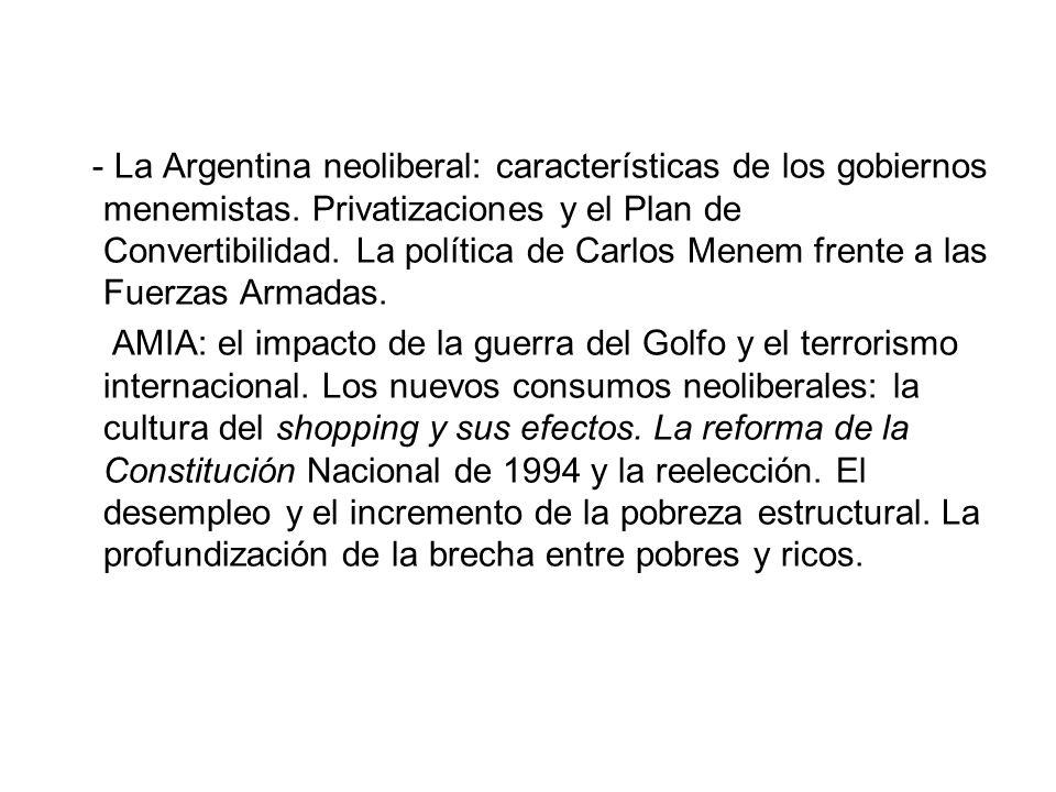 - La Argentina neoliberal: características de los gobiernos menemistas. Privatizaciones y el Plan de Convertibilidad. La política de Carlos Menem fren