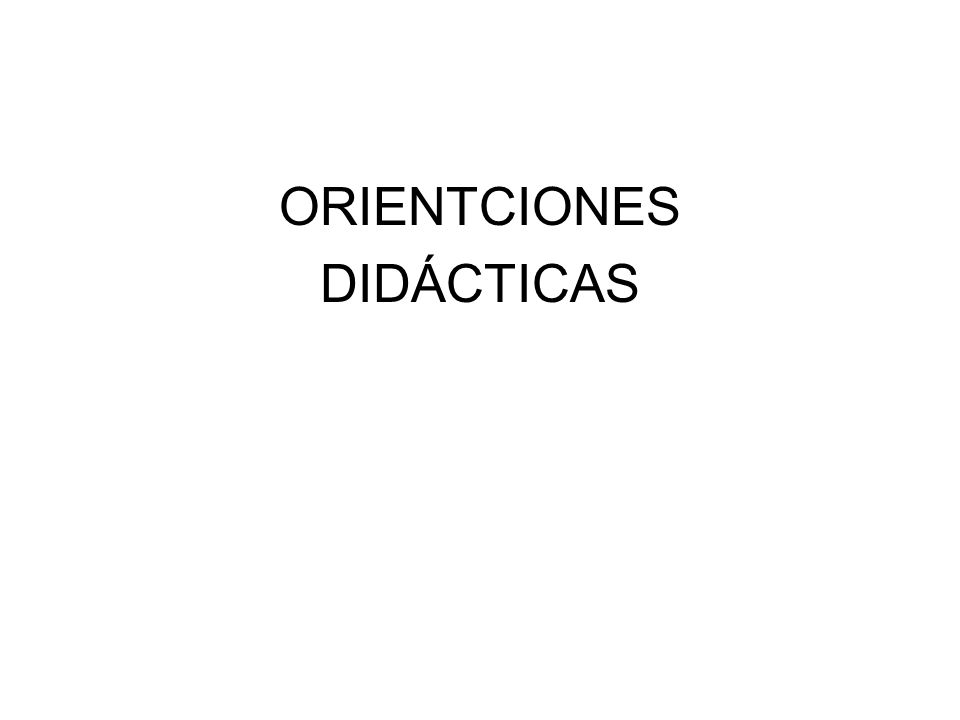 ORIENTCIONES DIDÁCTICAS