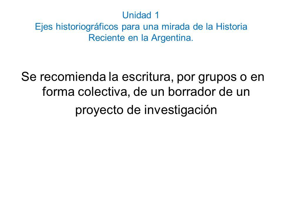 Unidad 1 Ejes historiográficos para una mirada de la Historia Reciente en la Argentina. Se recomienda la escritura, por grupos o en forma colectiva, d