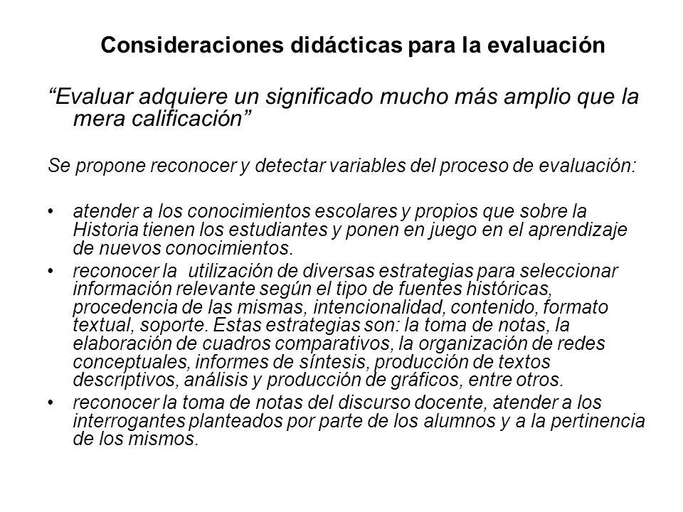 Consideraciones didácticas para la evaluación Evaluar adquiere un significado mucho más amplio que la mera calificación Se propone reconocer y detecta