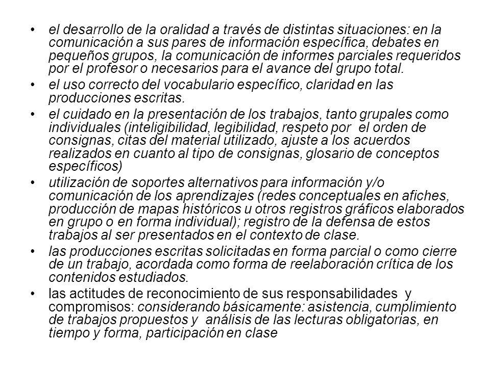 el desarrollo de la oralidad a través de distintas situaciones: en la comunicación a sus pares de información específica, debates en pequeños grupos,