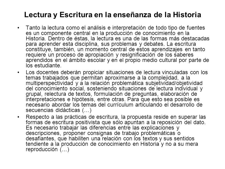 Lectura y Escritura en la enseñanza de la Historia Tanto la lectura como el análisis e interpretación de todo tipo de fuentes es un componente central