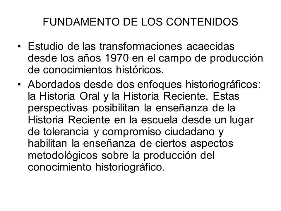 FUNDAMENTO DE LOS CONTENIDOS Estudio de las transformaciones acaecidas desde los años 1970 en el campo de producción de conocimientos históricos. Abor