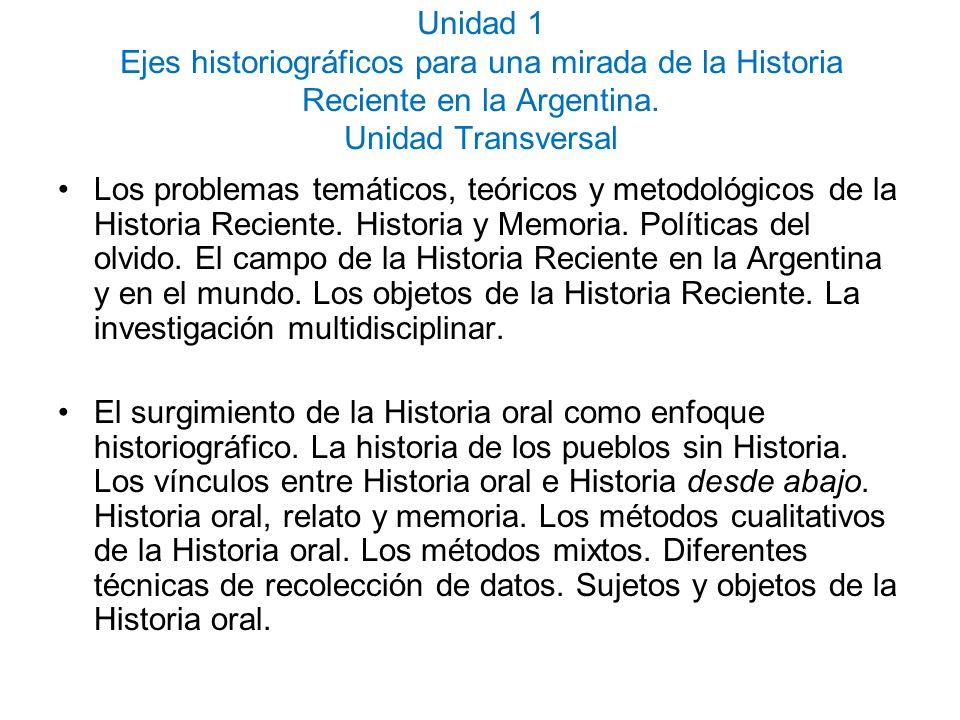 Unidad 1 Ejes historiográficos para una mirada de la Historia Reciente en la Argentina. Unidad Transversal Los problemas temáticos, teóricos y metodol