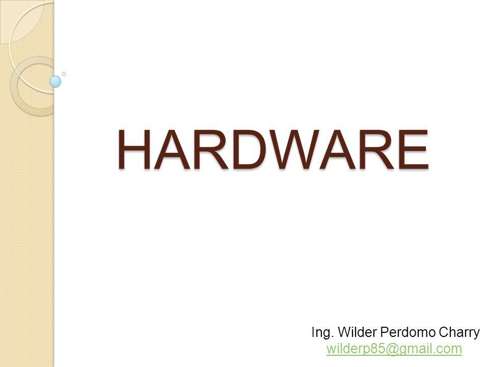 HARDWARE Ing. Wilder Perdomo Charry wilderp85@gmail.com