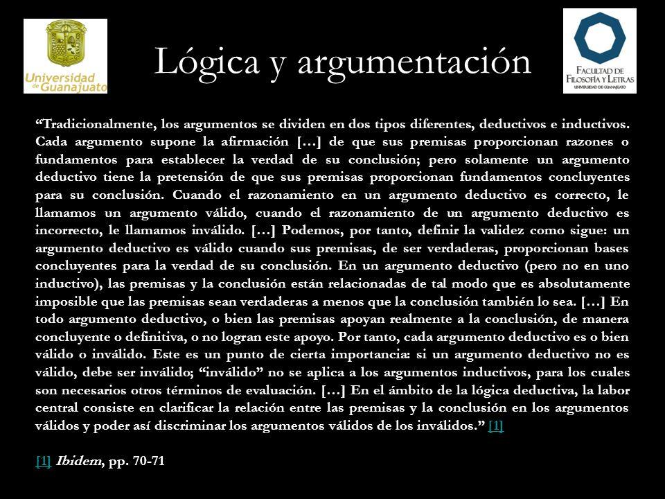 Lógica y argumentación La diferencia fundamental entre estos dos tipos de argumentos radica en las afirmaciones que se hacen acerca de las relaciones entre premisas y conclusión.