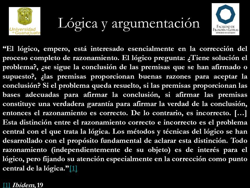 Lógica y argumentación […] será útil enunciar y discutir algunos de los términos especiales que usan los lógicos en su trabajo.