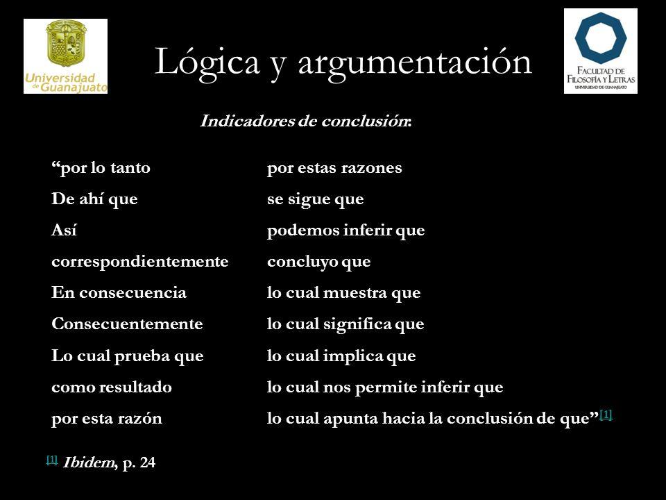 Lógica y argumentación […] un argumento es un grupo de proposiciones de las cuales una, la conclusión, pretende derivarse o seguirse de las otras, que son las premisas.