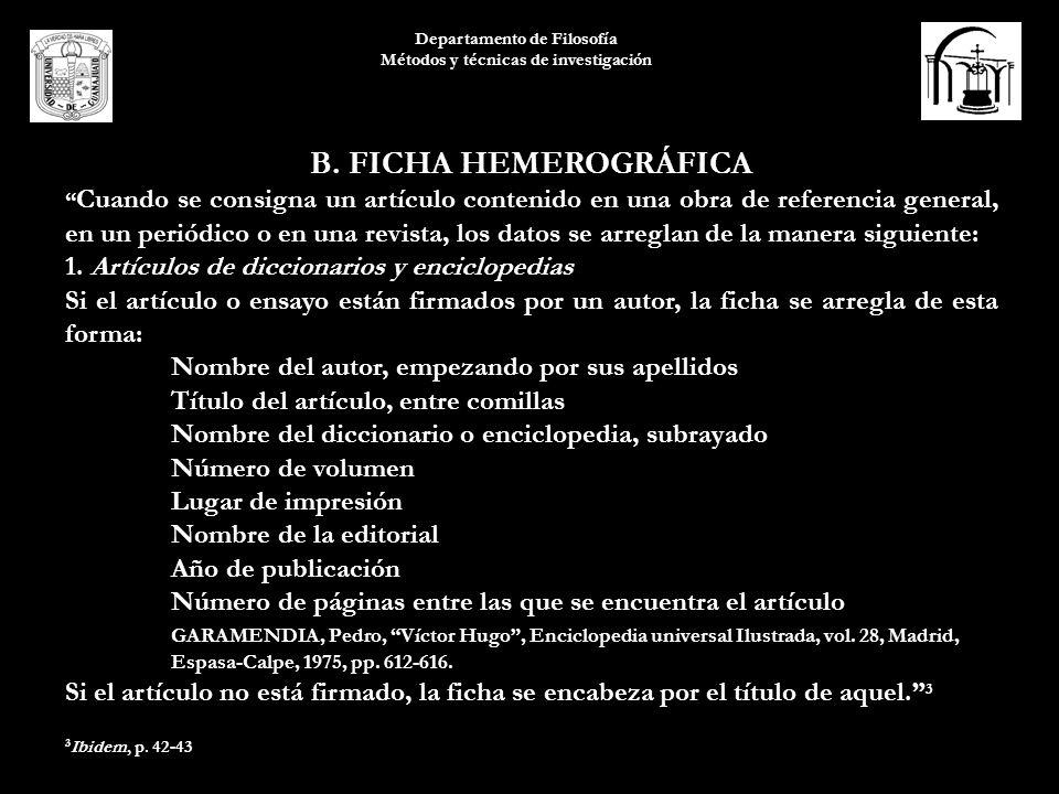 Departamento de Filosofía Métodos y técnicas de investigación B. FICHA HEMEROGRÁFICA Cuando se consigna un artículo contenido en una obra de referenci