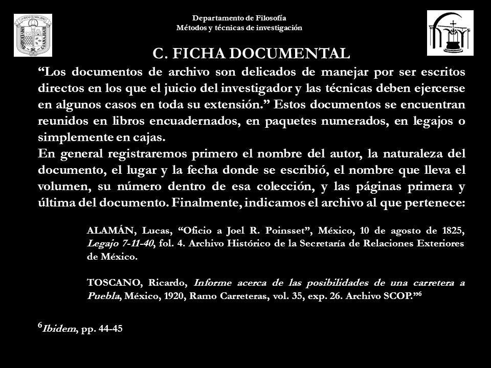 Departamento de Filosofía Métodos y técnicas de investigación C. FICHA DOCUMENTAL Los documentos de archivo son delicados de manejar por ser escritos