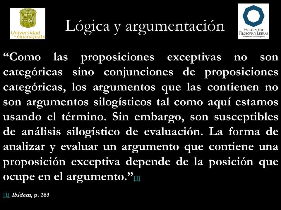 Lógica y argumentación Como las proposiciones exceptivas no son categóricas sino conjunciones de proposiciones categóricas, los argumentos que las co