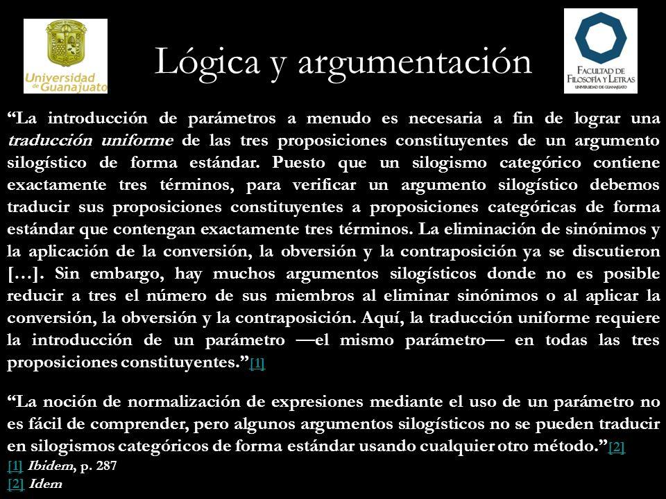 Lógica y argumentación La introducción de parámetros a menudo es necesaria a fin de lograr una traducción uniforme de las tres proposiciones constituy