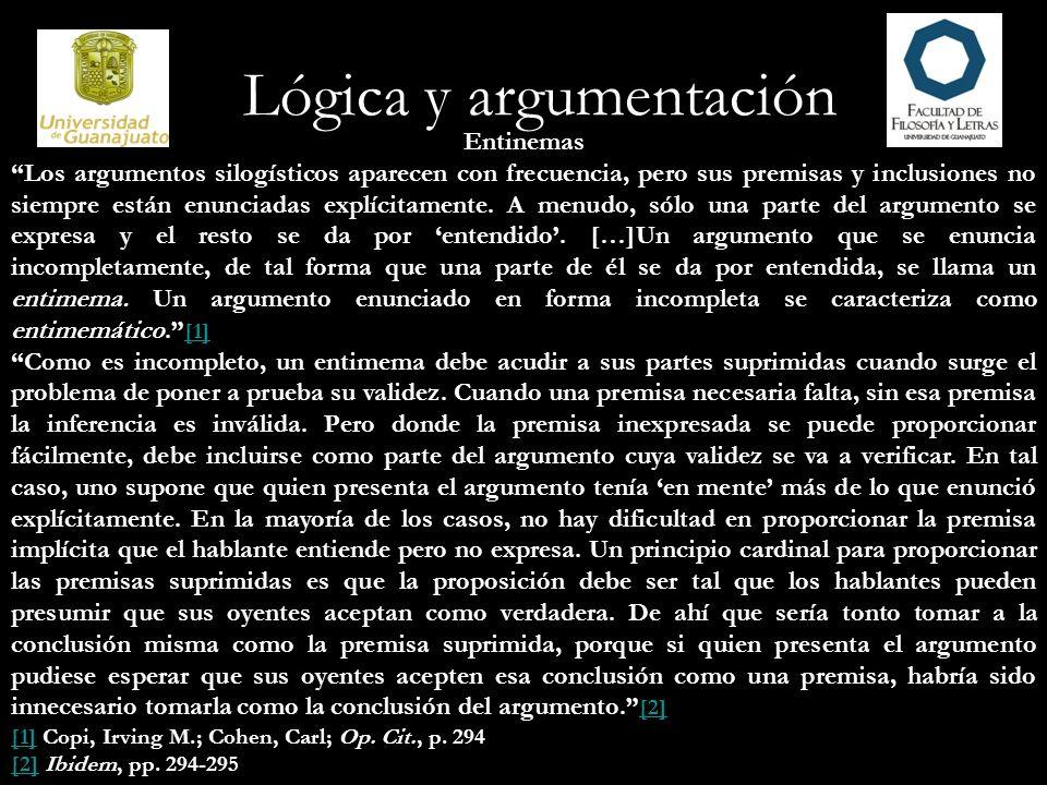 Lógica y argumentación Entinemas Los argumentos silogísticos aparecen con frecuencia, pero sus premisas y inclusiones no siempre están enunciadas expl