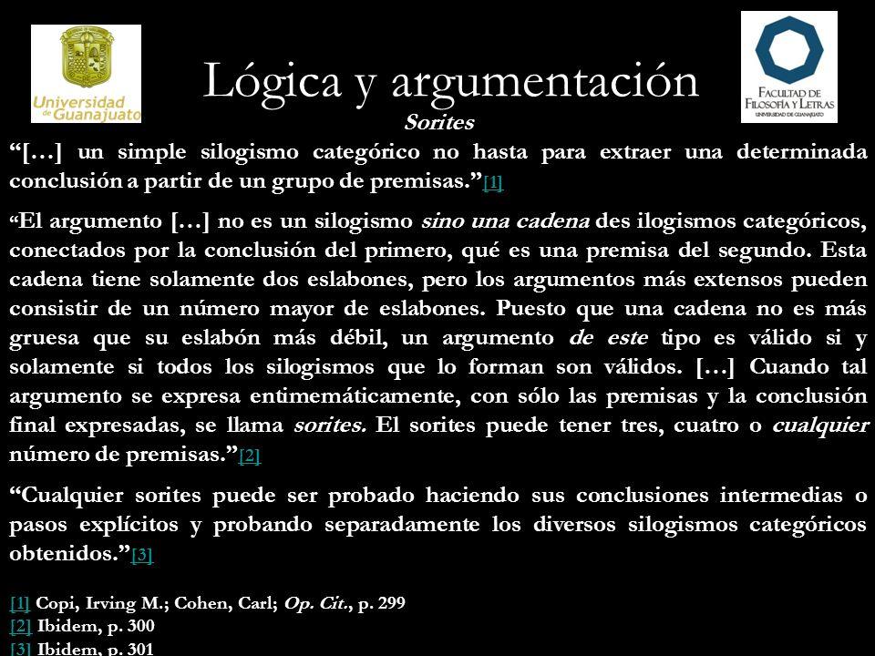 Lógica y argumentación Sorites […] un simple silogismo categórico no hasta para extraer una determinada conclusión a partir de un grupo de premisas. [