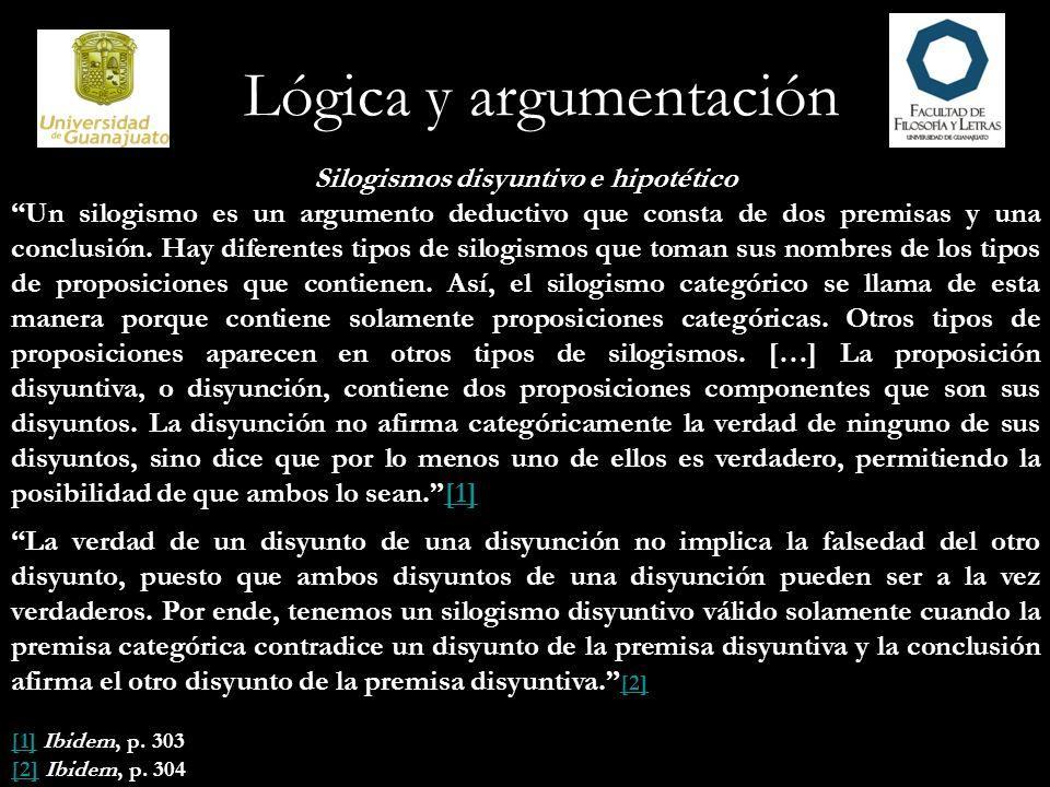 Lógica y argumentación Silogismos disyuntivo e hipotético Un silogismo es un argumento deductivo que consta de dos premisas y una conclusión. Hay dife