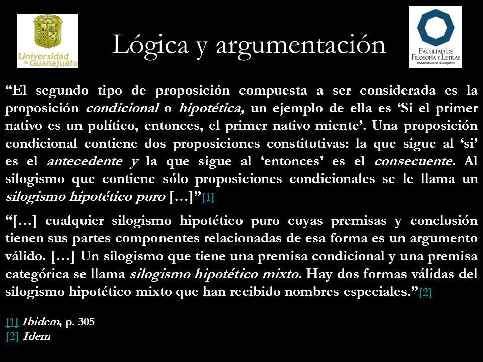 Lógica y argumentación El segundo tipo de proposición compuesta a ser considerada es la proposición condicional o hipotética, un ejemplo de ella es Si