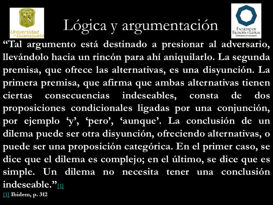 Lógica y argumentación Tal argumento está destinado a presionar al adversario, llevándolo hacia un rincón para ahí aniquilarlo. La segunda premisa, qu